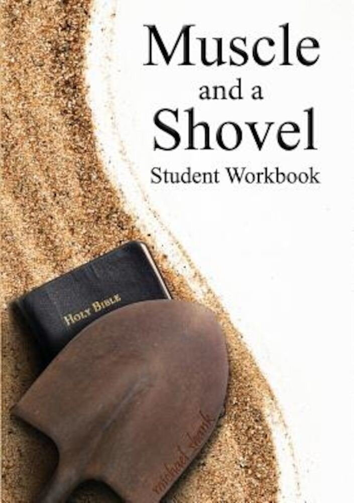 Muscle and a Shovel Bible Class Student Workbook, Paperback