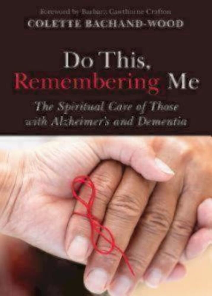 Do This, Remembering Me: The Spiritual Care of Those with Alzheimer's and Dementia, Paperback