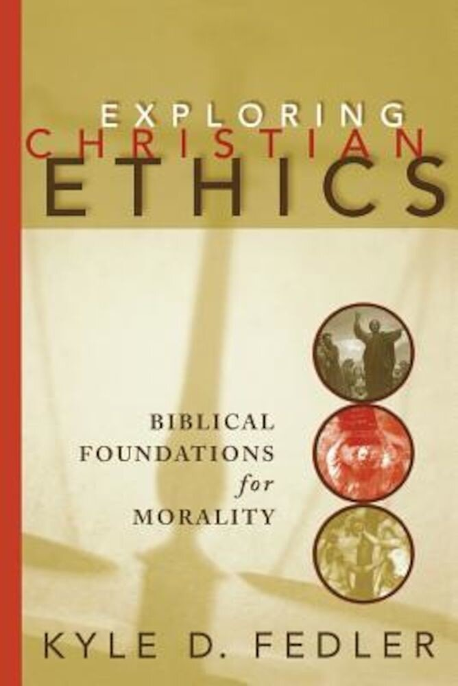 Exploring Christian Ethics: Biblical Foundations for Morality, Paperback
