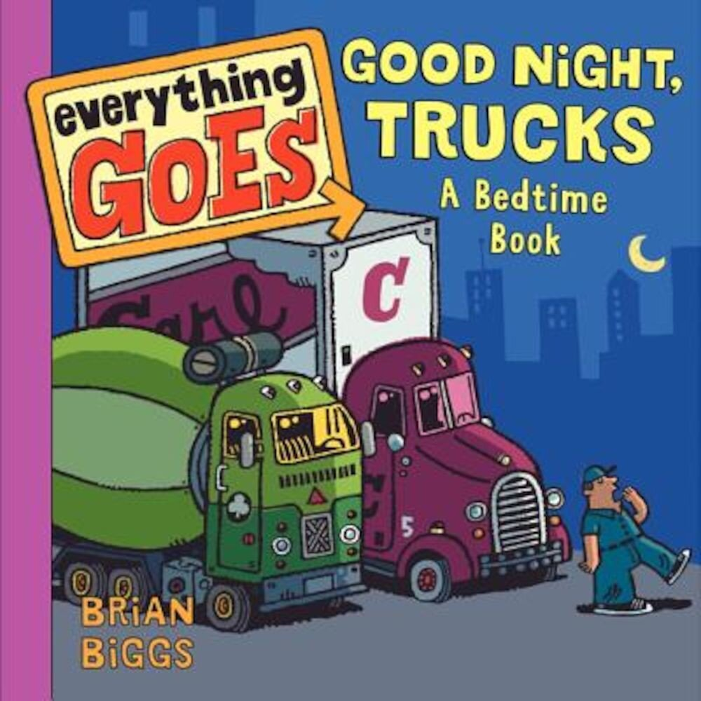 Everything Goes: Good Night, Trucks: A Bedtime Book, Hardcover