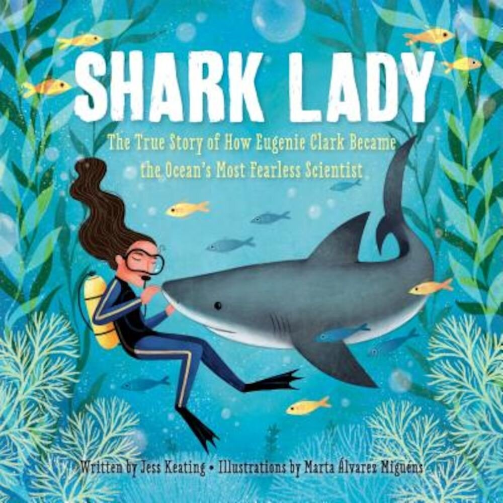 Shark Lady: The True Story of How Eugenie Clark Became the Ocean's Most Fearless Scientist, Hardcover