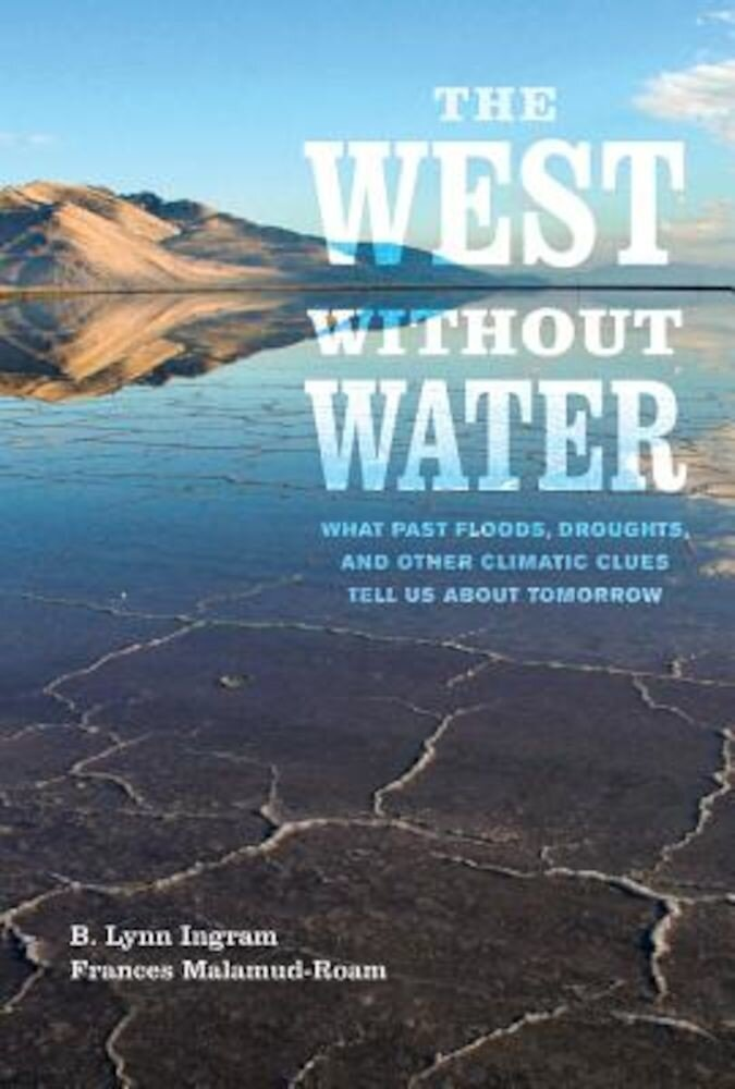 The West Without Water: What Past Floods, Droughts, and Other Climatic Clues Tell Us about Tomorrow, Paperback