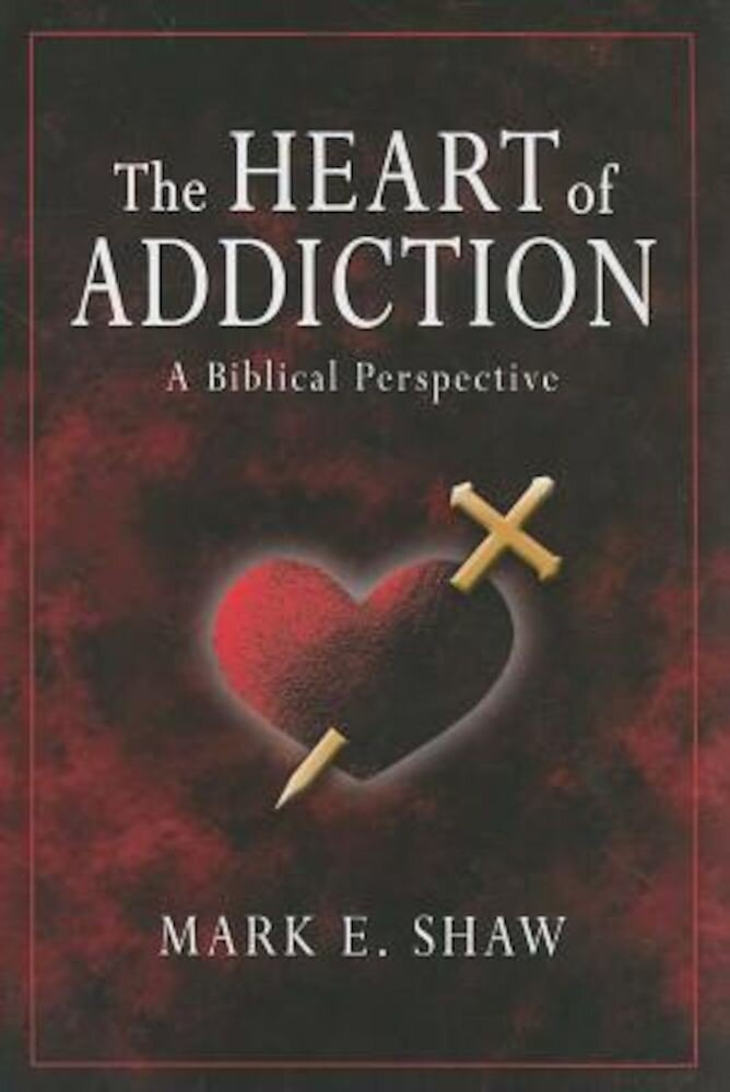 The Heart of Addiction: A Biblical Perspective, Paperback
