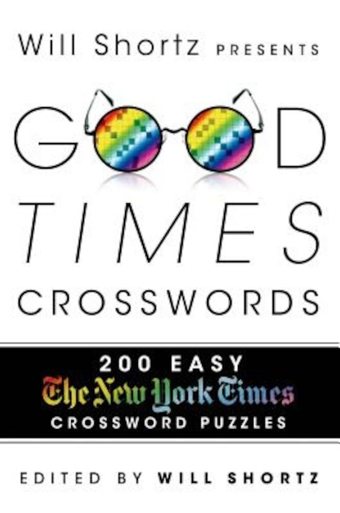 Will Shortz Presents Good Times Crosswords: 200 Easy New York Times Crossword Puzzles, Paperback
