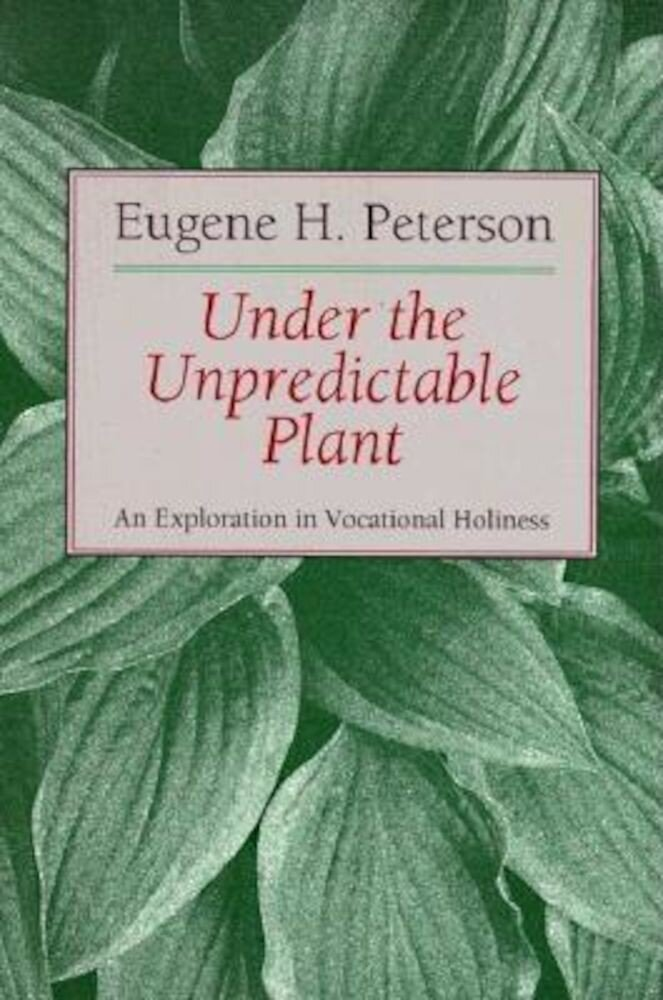 Under the Unpredictable Plant: An Exploration in Vocational Holiness, Paperback
