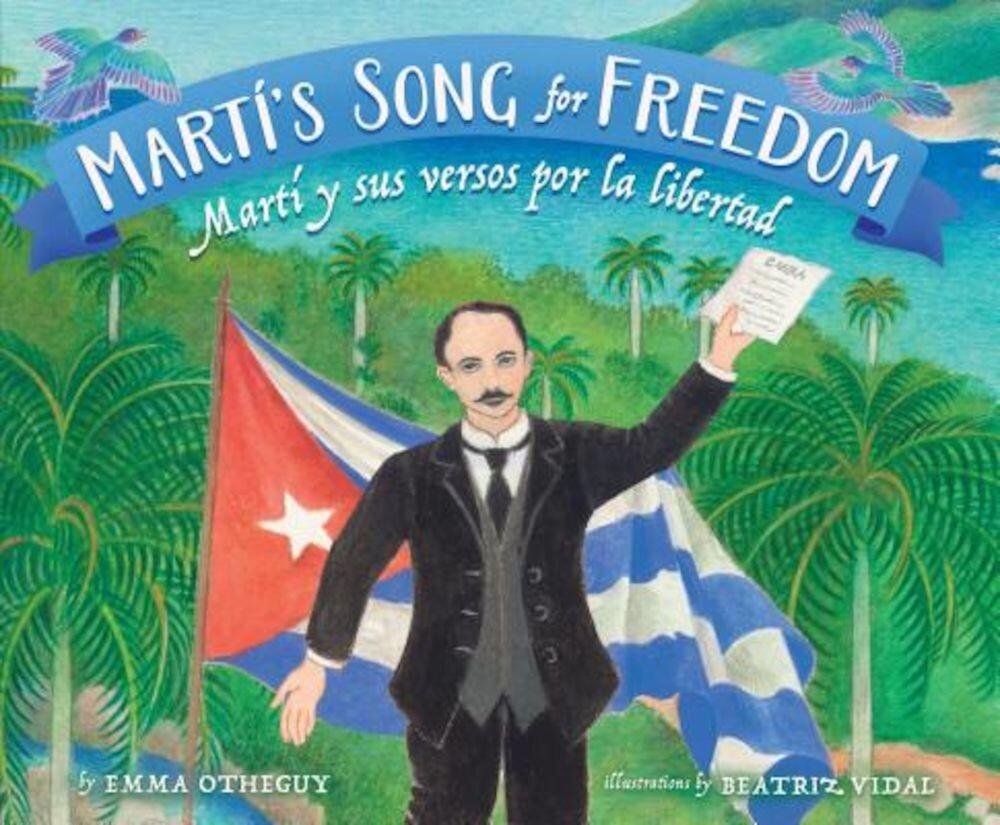 Marti's Song For Freedom/Marti y Sus Versos Por la Libertad, Hardcover