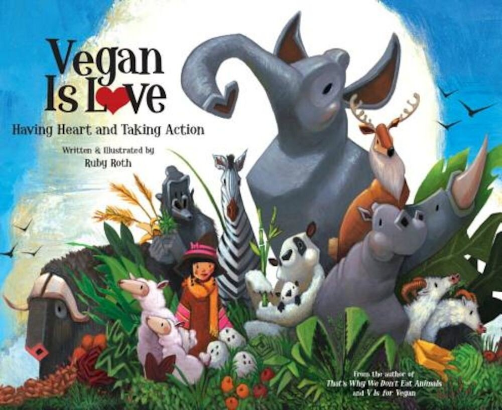 Vegan Is Love: Having Heart and Taking Action, Hardcover