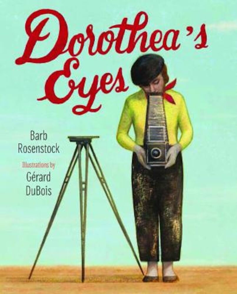 Dorothea's Eyes: Dorothea Lange Photographs the Truth, Hardcover