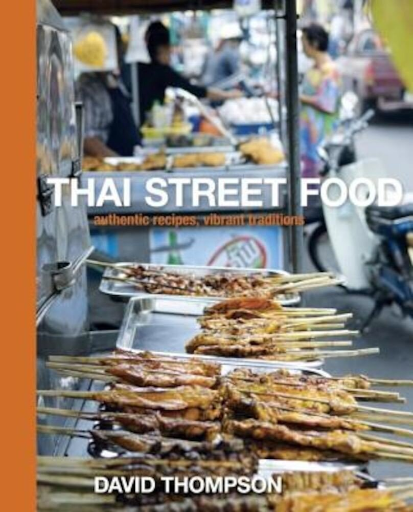 Thai Street Food: Authentic Recipes, Vibrant Traditions, Hardcover