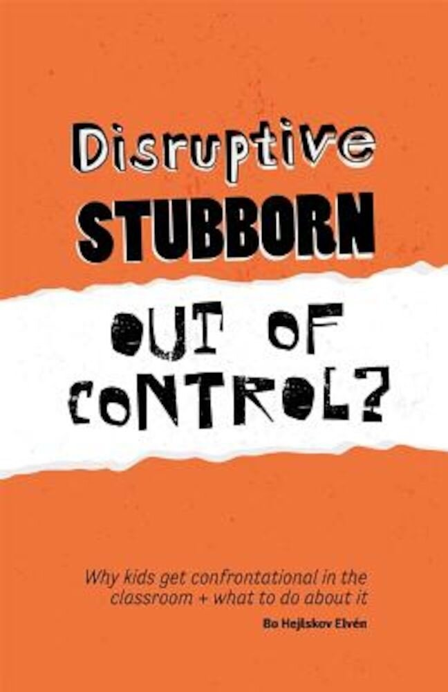 Disruptive, Stubborn, Out of Control?: Why Kids Get Confrontational in the Classroom, and What to Do about It, Paperback