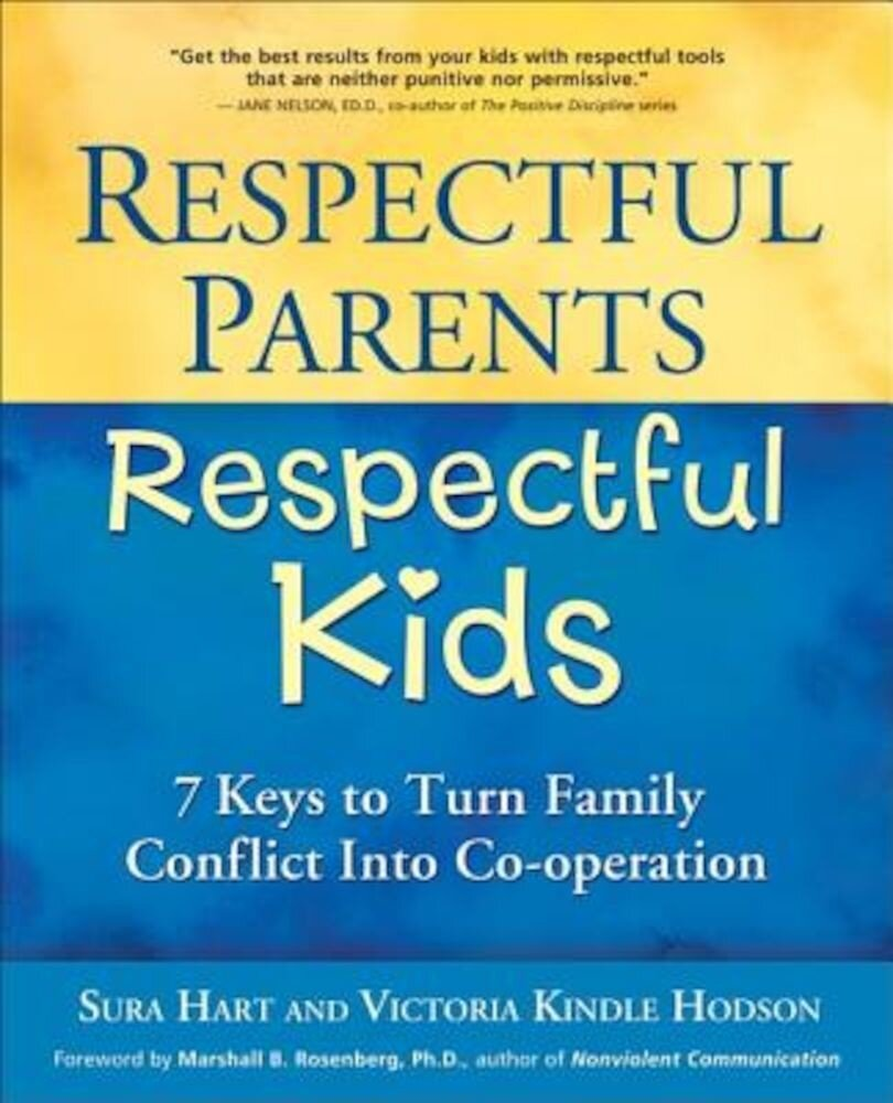 Respectful Parents, Respectful Kids: 7 Keys to Turn Family Conflict Into Co-Operation, Paperback