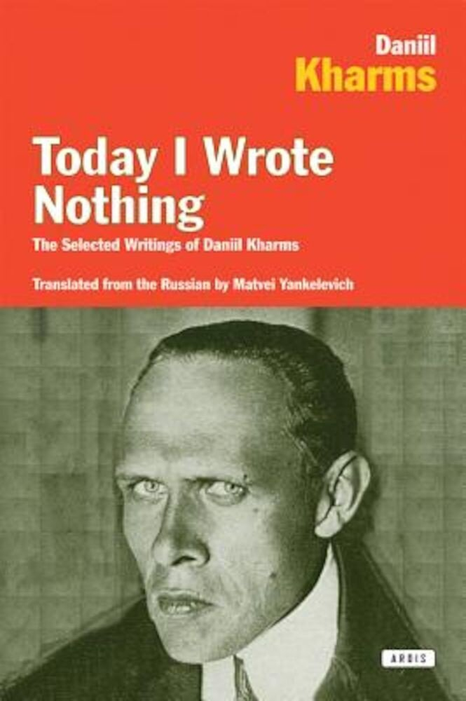 Today I Wrote Nothing: The Selected Writings of Daniil Kharms, Paperback