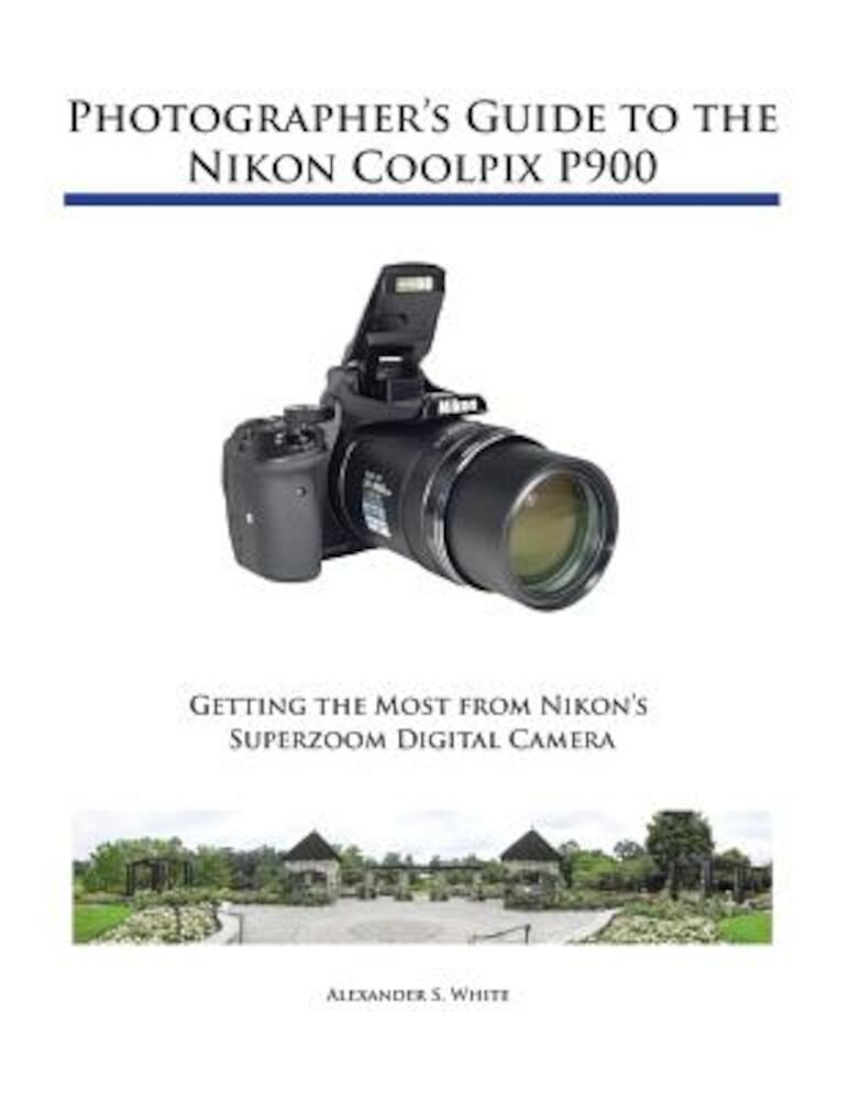 Photographer's Guide to the Nikon Coolpix P900, Paperback