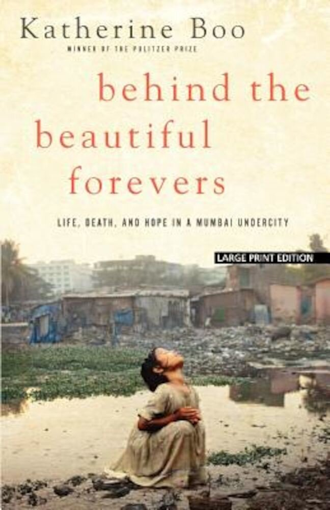 Behind the Beautiful Forevers: Life, Death, and Hope in a Mumbai Undercity, Paperback