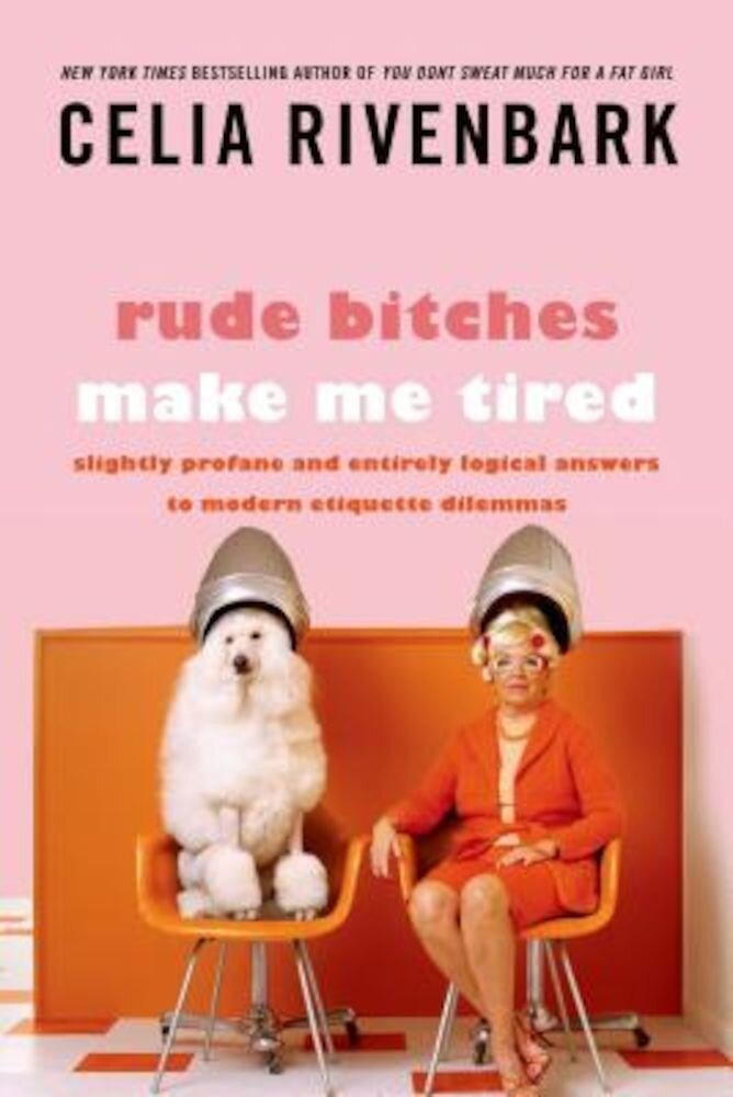 Rude Bitches Make Me Tired: Slightly Profane and Entirely Logical Answers to Modern Etiquette Dilemmas, Paperback