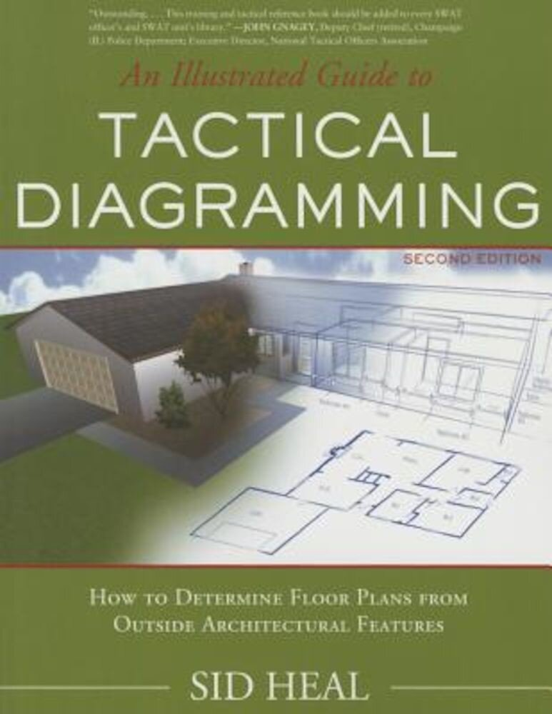 An Illustrated Guide to Tactical Diagramming: How to Determine Floor Plans from Outside Architectural Features, Paperback