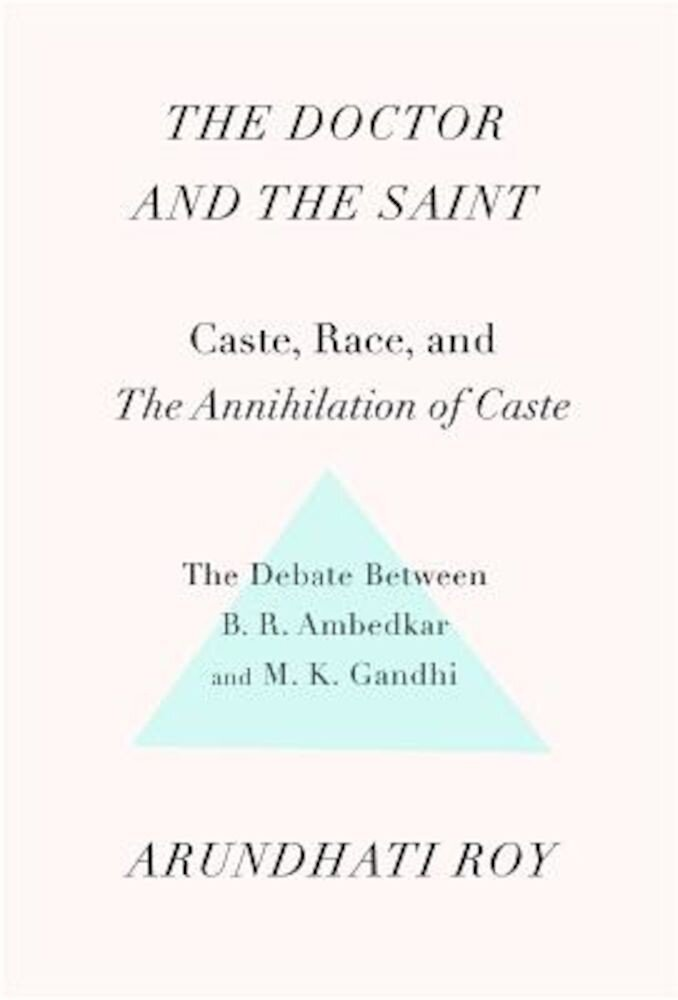 The Doctor and the Saint: Caste, Race, and Annihilation of Caste, the Debate Between B.R. Ambedkar and M.K. Gandhi, Paperback