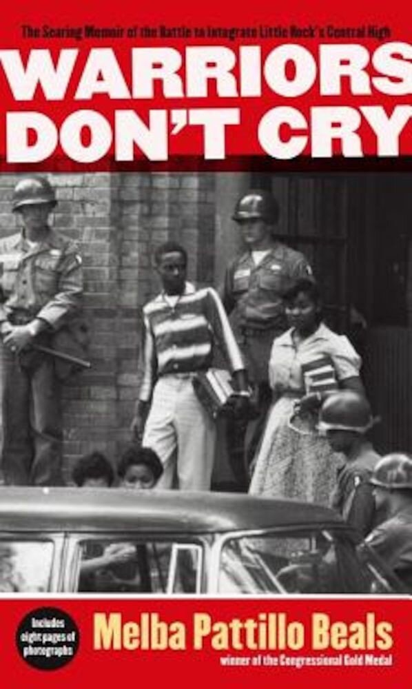 Warriors Don't Cry: The Searing Memoir of the Battle to Integrate Little Rock's Central High, Paperback
