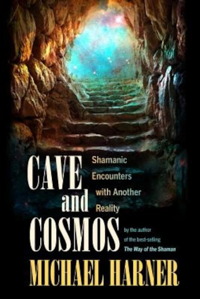 Cave and Cosmos: Shamanic Encounters with Another Reality, Paperback