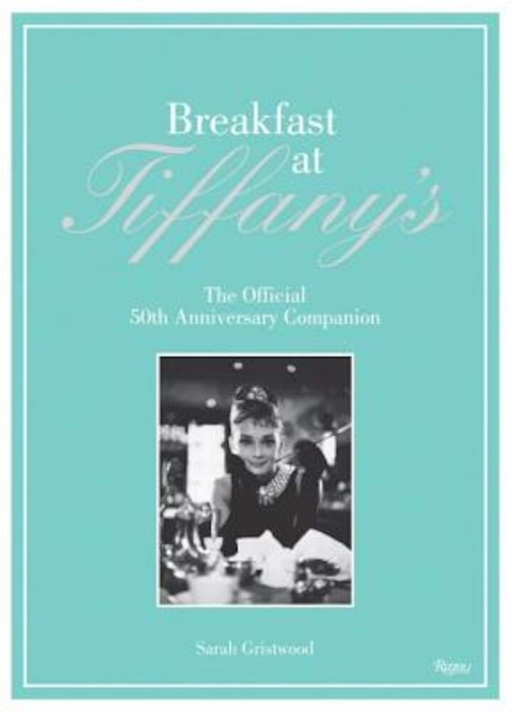 Breakfast at Tiffany's: The Official 50th Anniversary Companion, Hardcover