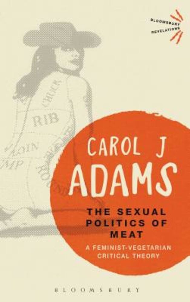 The Sexual Politics of Meat: A Feminist-Vegetarian Critical Theory, Paperback