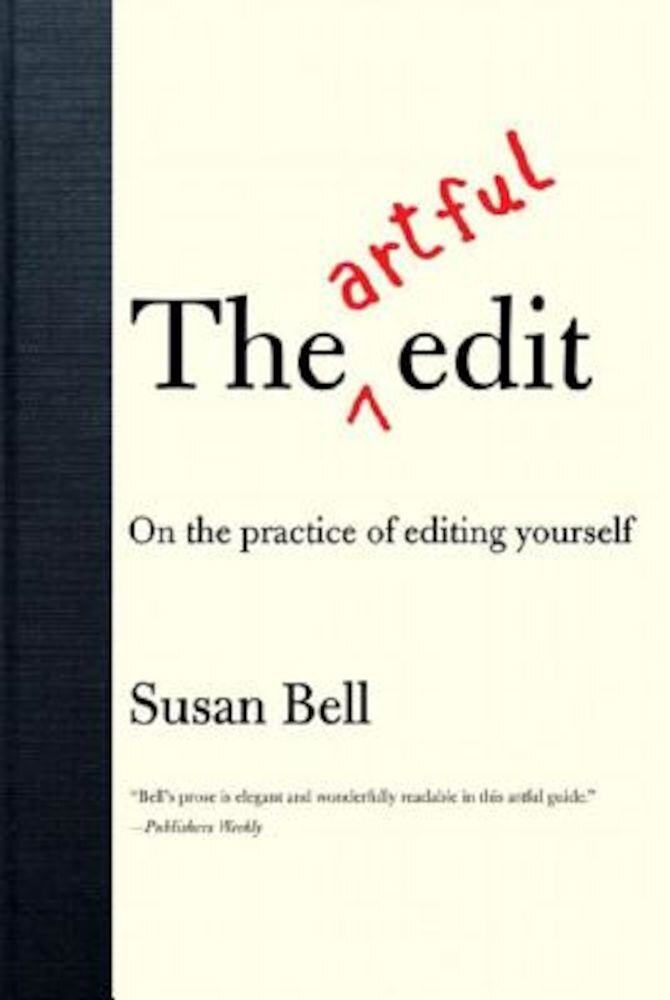 The Artful Edit: On the Practice of Editing Yourself, Paperback