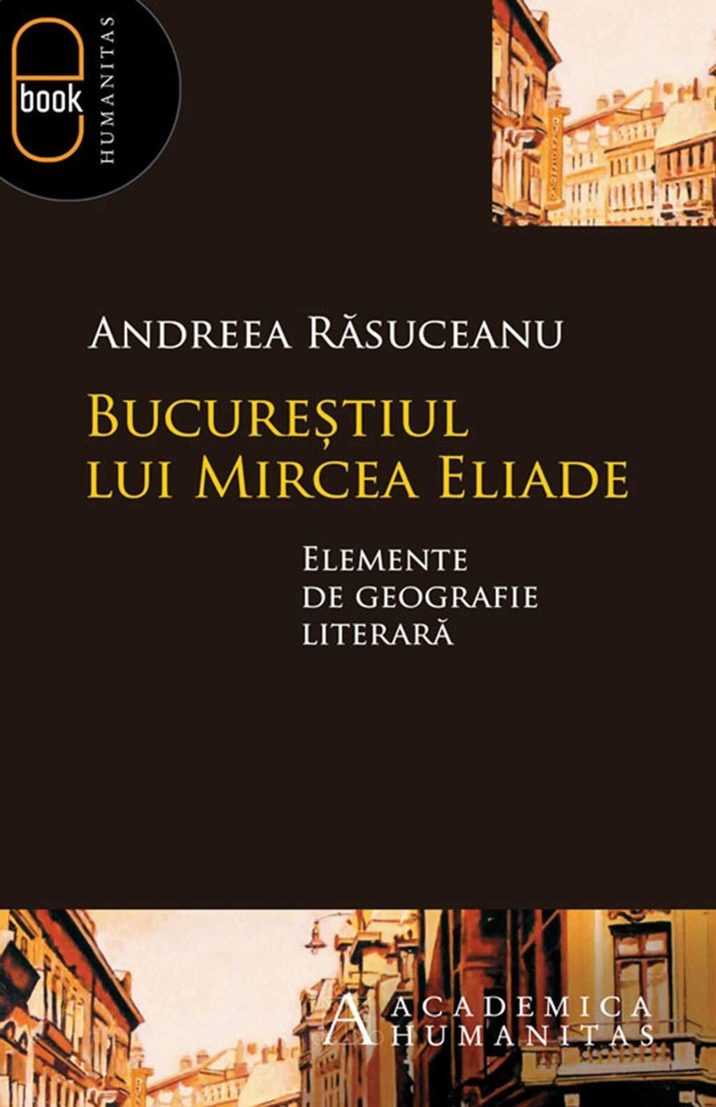 Bucurestiul lui Mircea Eliade. Elemente de geografie literara (eBook)