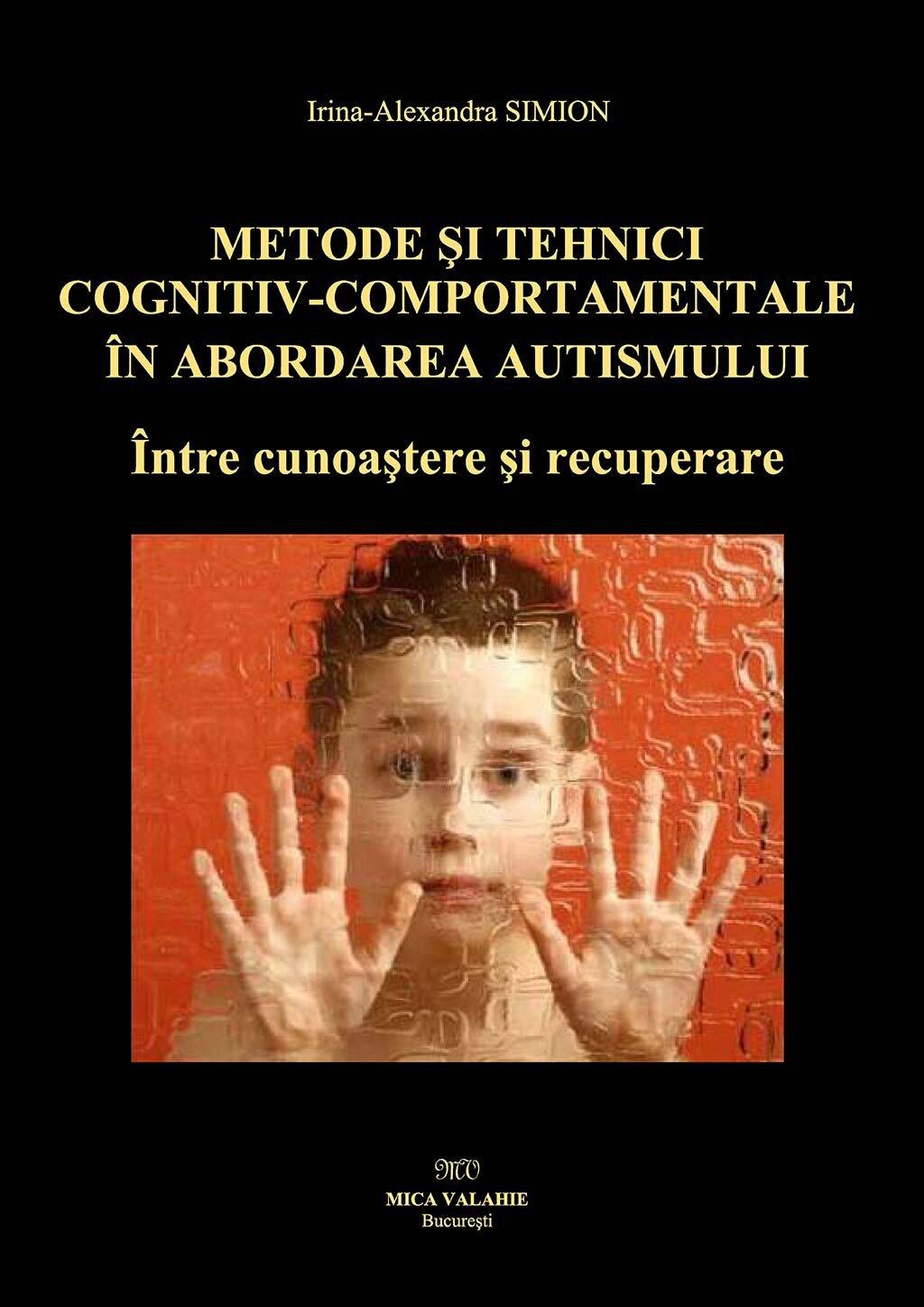 Metode si tehnici cognitiv-comportamentale in abordarea autismului. Intre cunoastere si recuperare (eBook)
