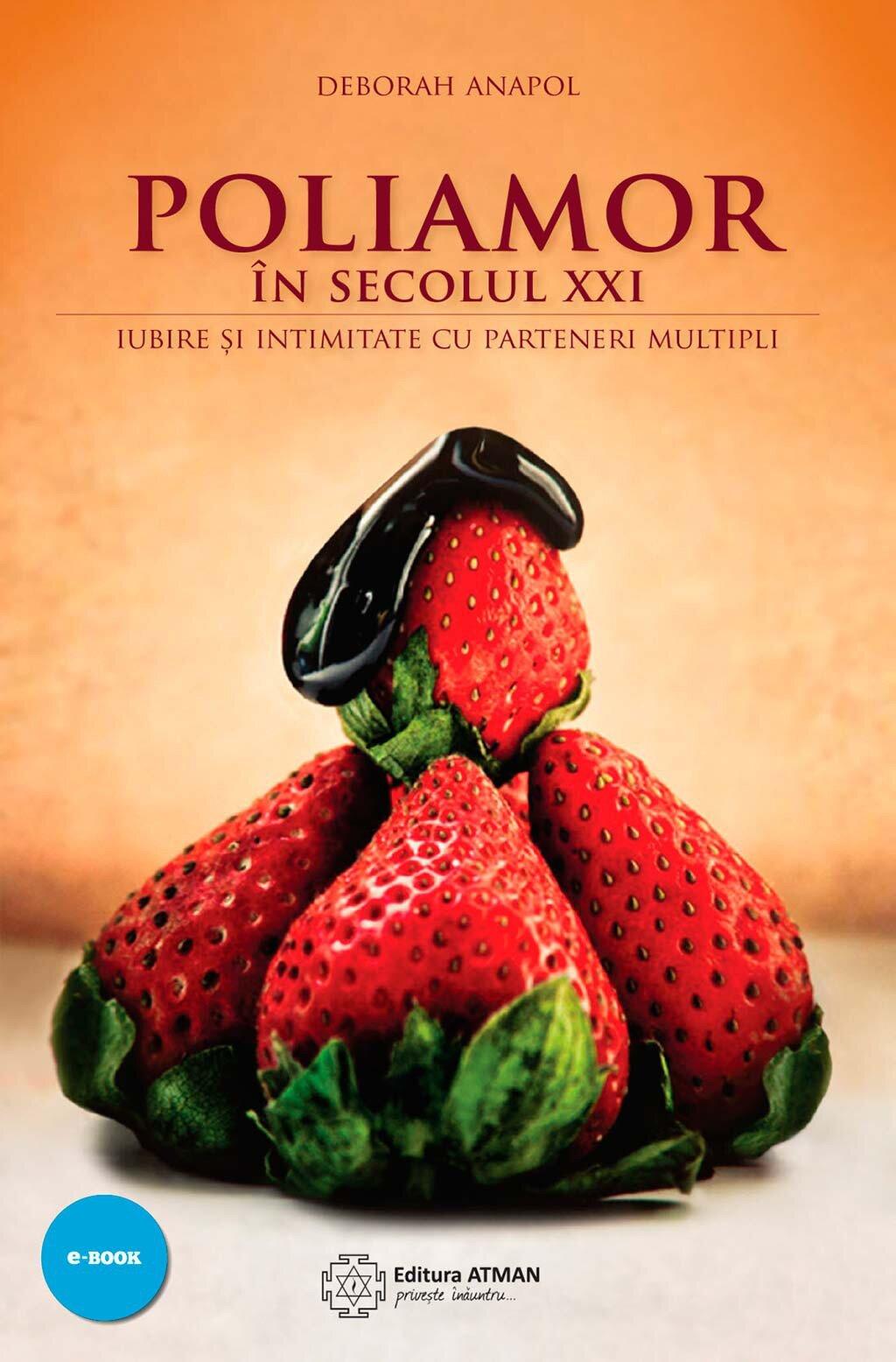 Poliamor in secolul XXI. Iubire si intimitate cu parteneri multipli (eBook)