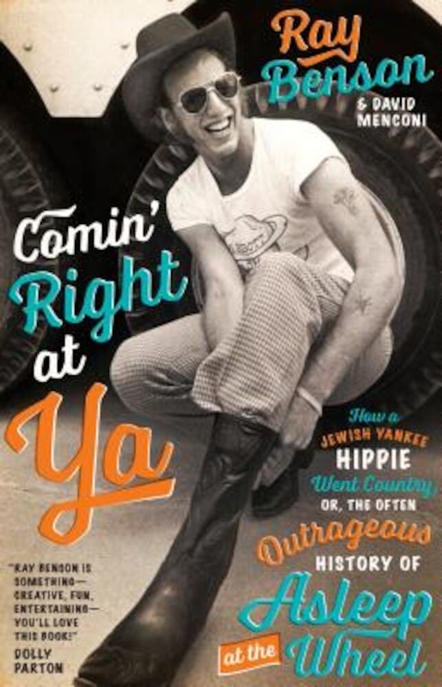 Comin' Right at Ya: How a Jewish Yankee Hippie Went Country, Or, the Often Outrageous History of Asleep at the Wheel, Hardcover