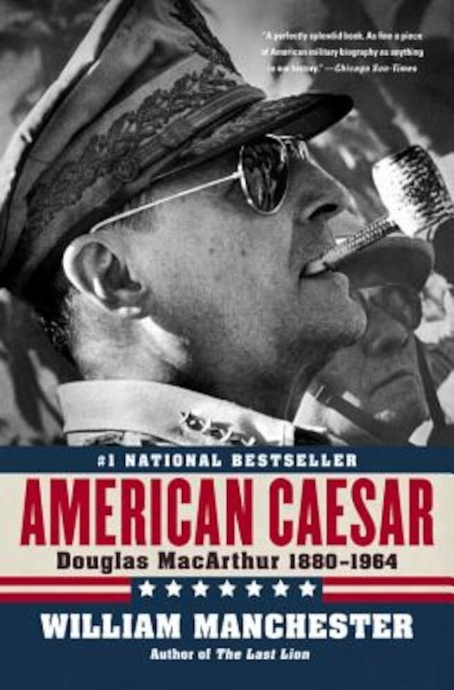 American Caesar: Douglas MacArthur 1880 - 1964, Paperback