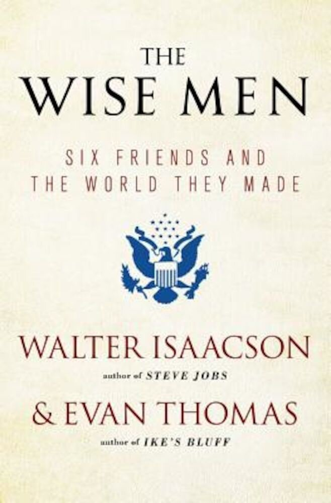 The Wise Men: Six Friends and the World They Made, Paperback