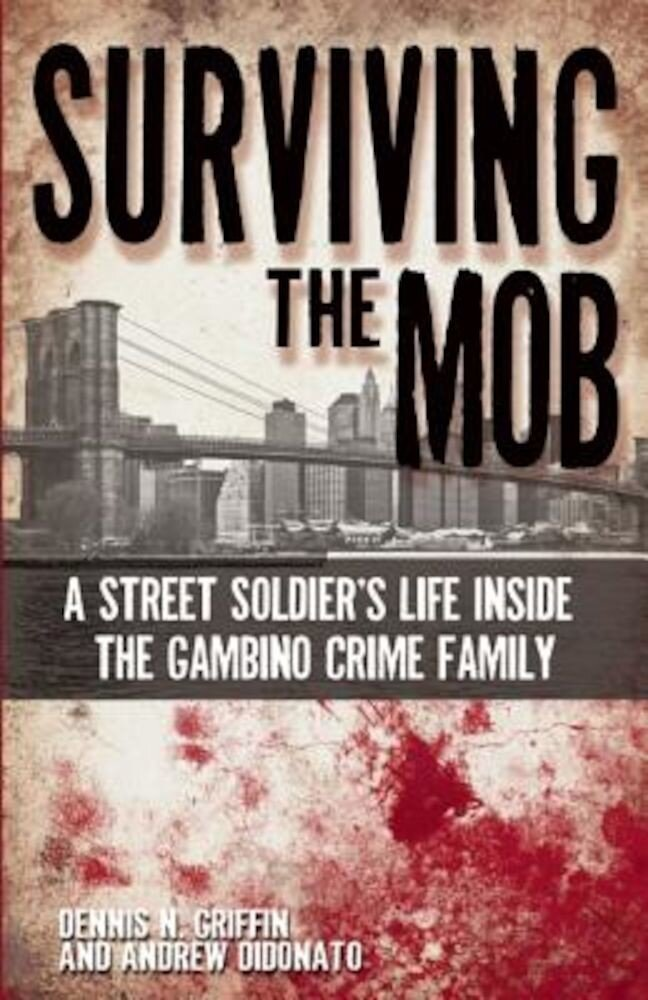 Surviving the Mob: A Street Soldier's Life Inside the Gambino Crime Family, Paperback
