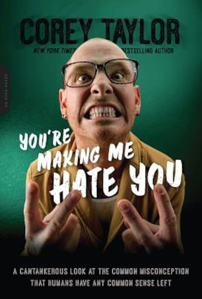 You're Making Me Hate You: A Cantankerous Look at the Common Misconception That Humans Have Any Common Sense Left, Paperback