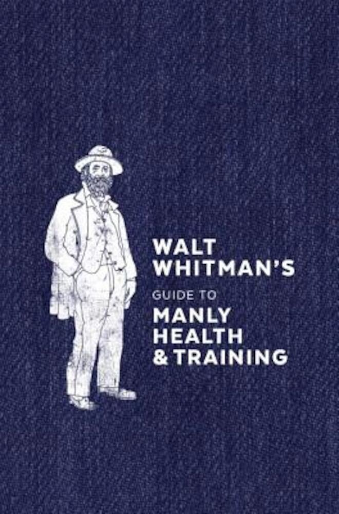 Walt Whitman's Guide to Manly Health and Training, Hardcover