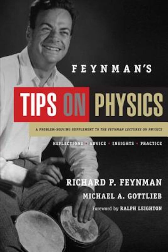 Feynman's Tips on Physics: Reflections, Advice, Insights, Practice, Paperback