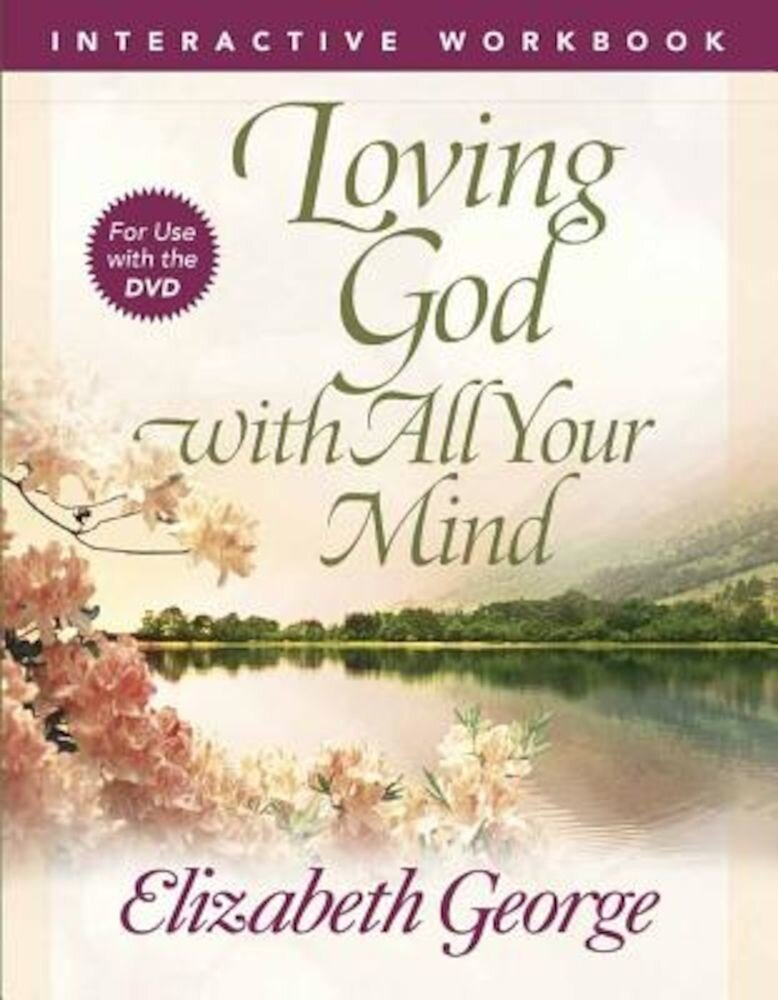 Loving God with All Your Mind Interactive Workbook, Paperback