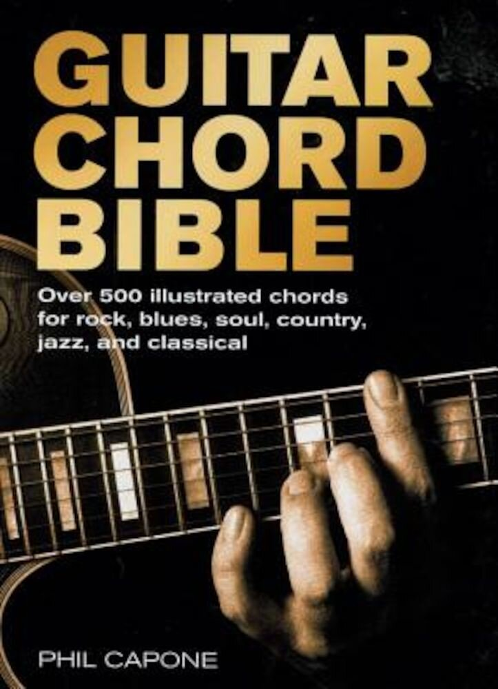 Guitar Chord Bible: Over 500 Illustrated Chords for Rock, Blues, Soul, Country, Jazz, and Classical, Hardcover