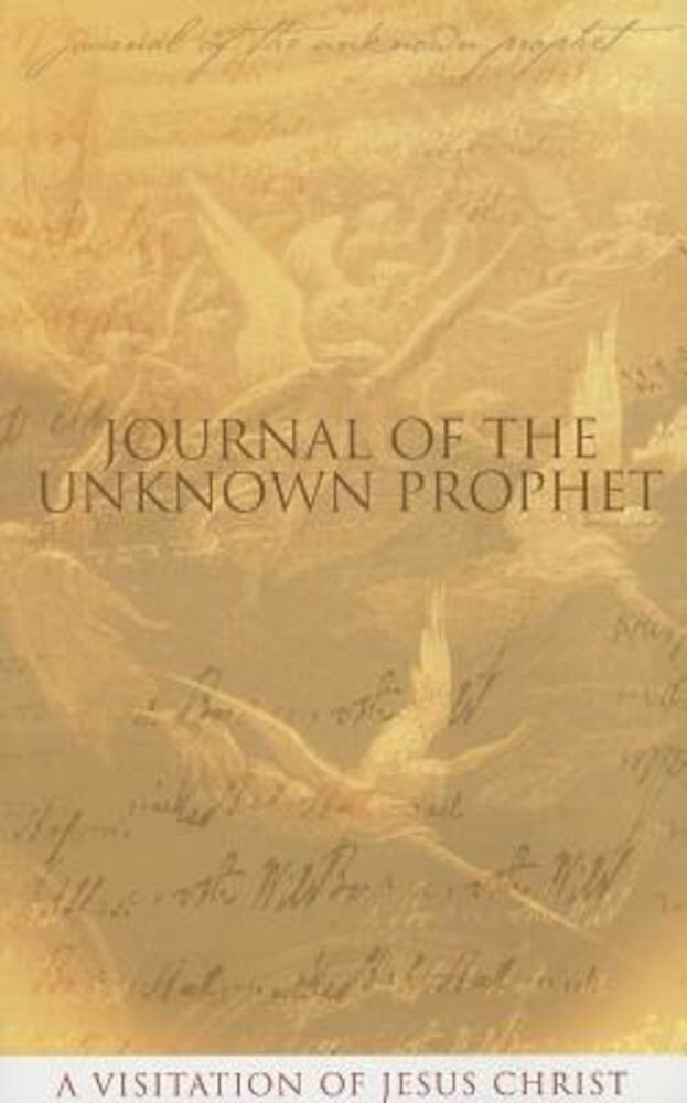 Journal of the Unknown Prophet: A Visitation of Jesus Christ, Paperback