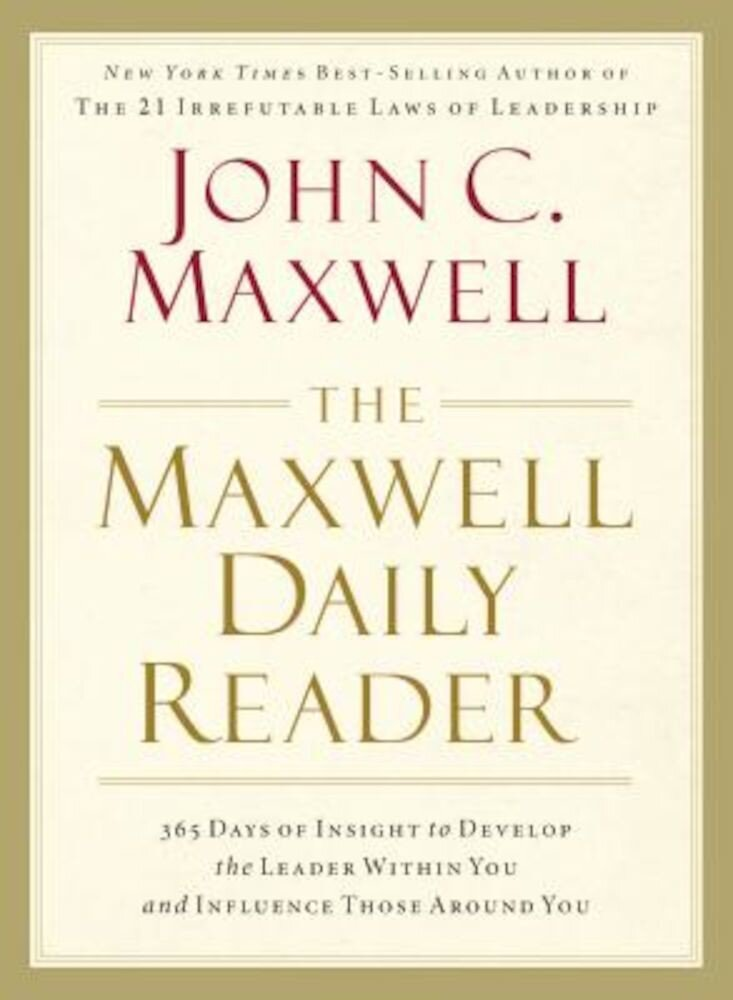 The Maxwell Daily Reader: 365 Days of Insight to Develop the Leader Within You and Influence Those Around You, Hardcover