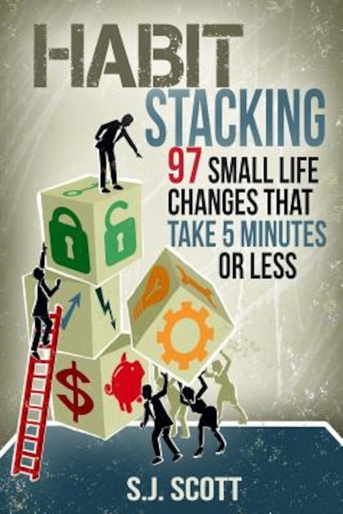 Habit Stacking: 97 Small Life Changes That Take Five Minutes or Less, Paperback