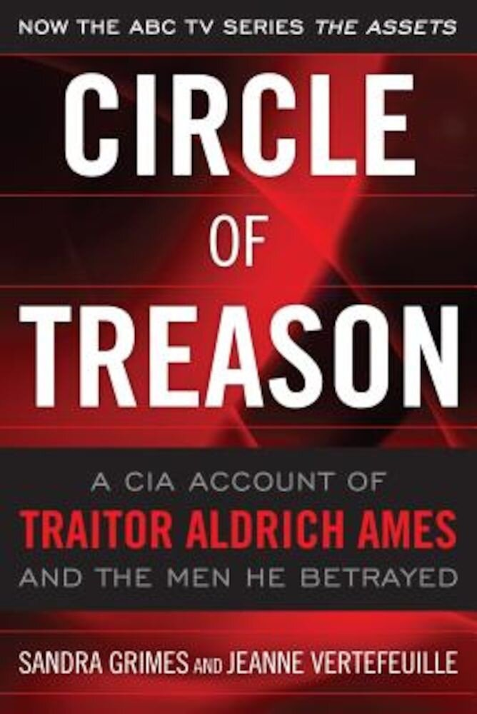 Circle of Treason: A CIA Account of Traitor Aldrich Ames and the Men He Betrayed, Paperback