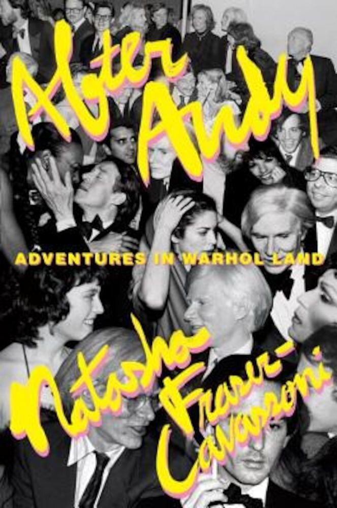 After Andy: Adventures in Warhol Land, Hardcover