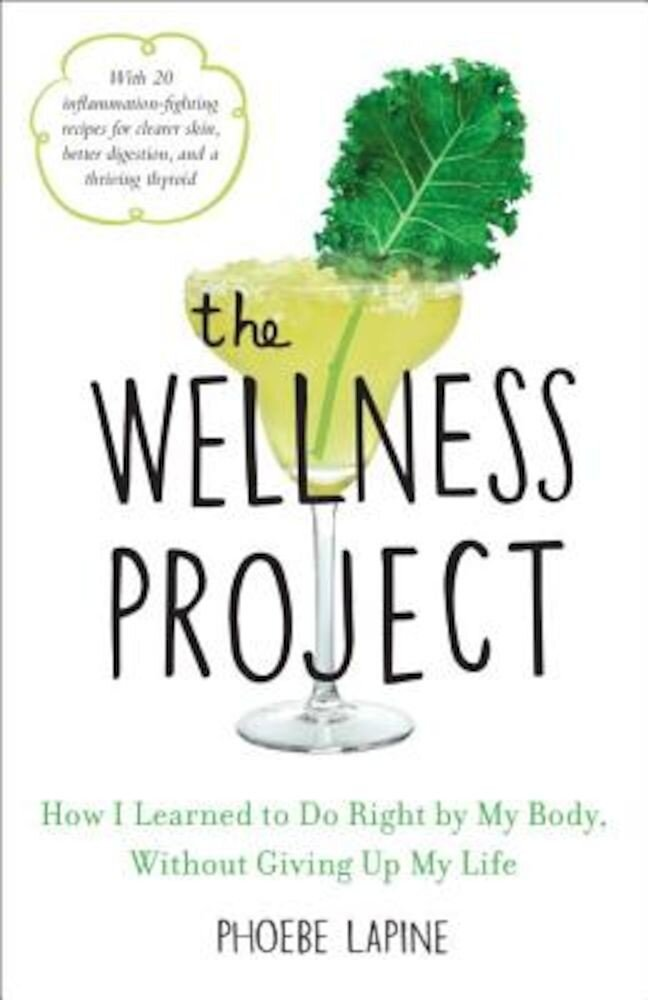The Wellness Project: How I Learned to Do Right by My Body, Without Giving Up My Life, Hardcover