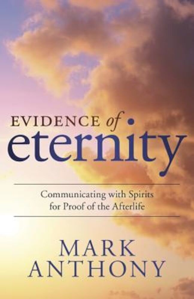 Evidence of Eternity: Communicating with Spirits for Proof of the Afterlife, Paperback