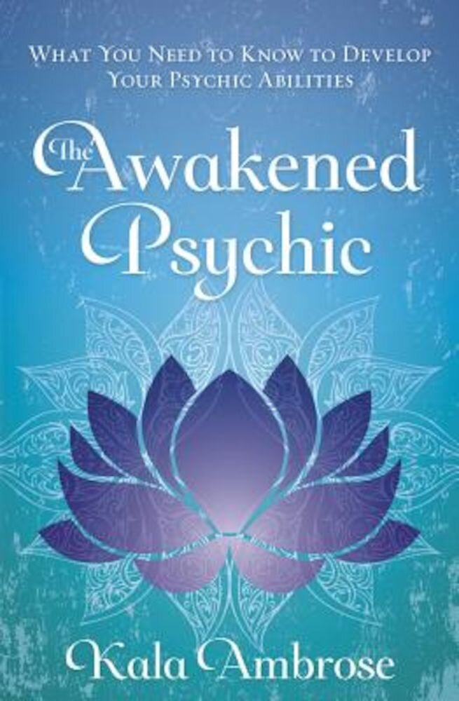The Awakened Psychic: What You Need to Know to Develop Your Psychic Abilities, Paperback
