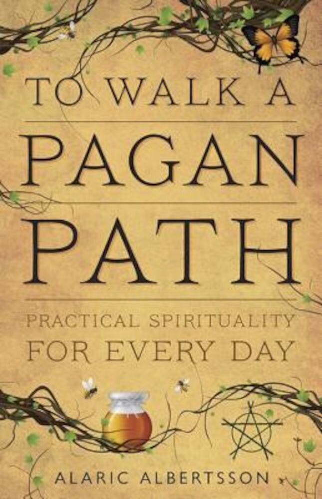 To Walk a Pagan Path: Practical Spirituality for Every Day, Paperback