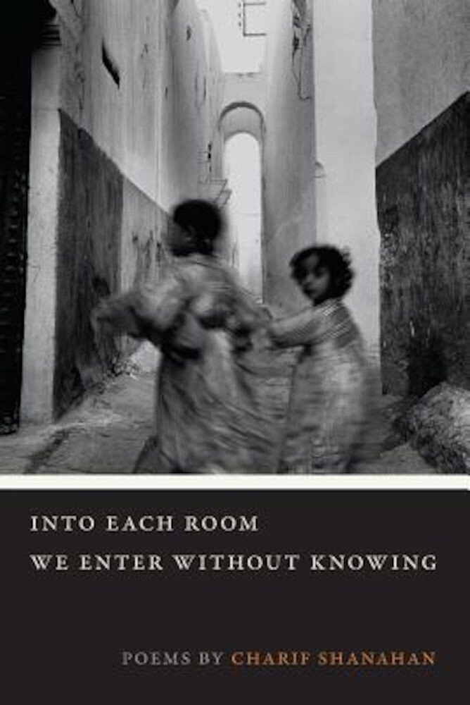 Into Each Room We Enter Without Knowing, Paperback