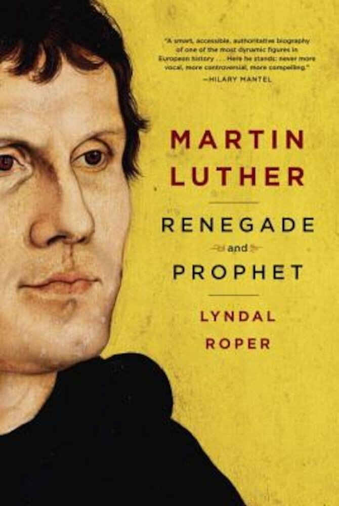 Martin Luther: Renegade and Prophet, Hardcover