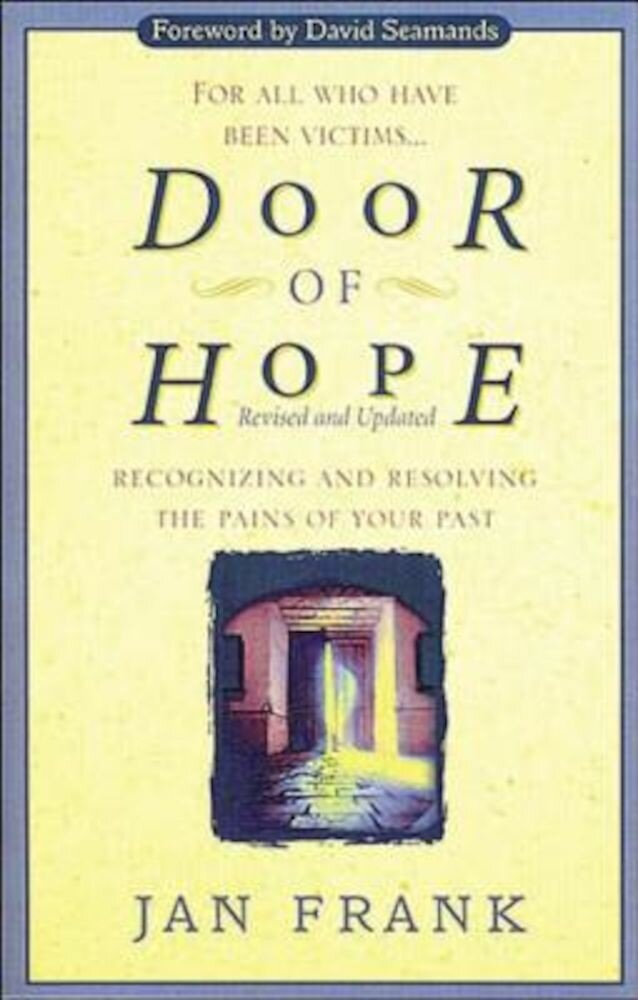 Door of Hope: Recognizing and Resolving the Pains of Your Past, Paperback